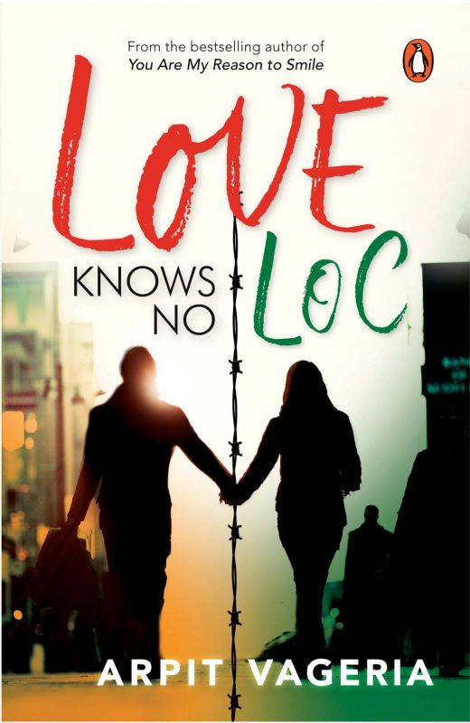 Love knows  no LOC by Arpit Vagerias,  Publisher: Penguin Metro Reads pp.227, Rs 175
