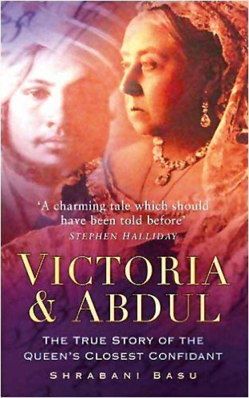 Victoria & Abdul: The True Story Of The Queen's Closest Confidant by Shrabani Basu Rs 706, pp 288 The History  Press Ltd
