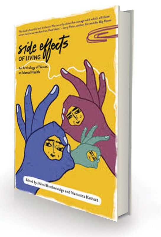 Side Effects of Living:  An Anthology of Voices on Mental Health Edited by Jhilmil Breckinridge & Namarita Kathait Women Unlimited, Rs 299