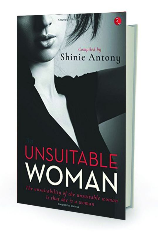 An Unsuitable Woman, by Shinie Antony  Rupa publications pp.168, Rs 195.