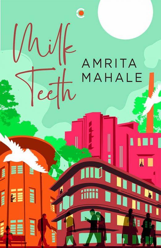 Milk Teeth by Amrita Mahale Imprint: Context Pp. 320, Rs 599.