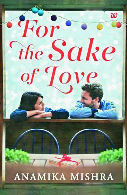 About the book: Name: For The Sake Of Love Author: Anamika Mishra Publisher: Westland Publishers. PP: 177 Cost: Rs 199