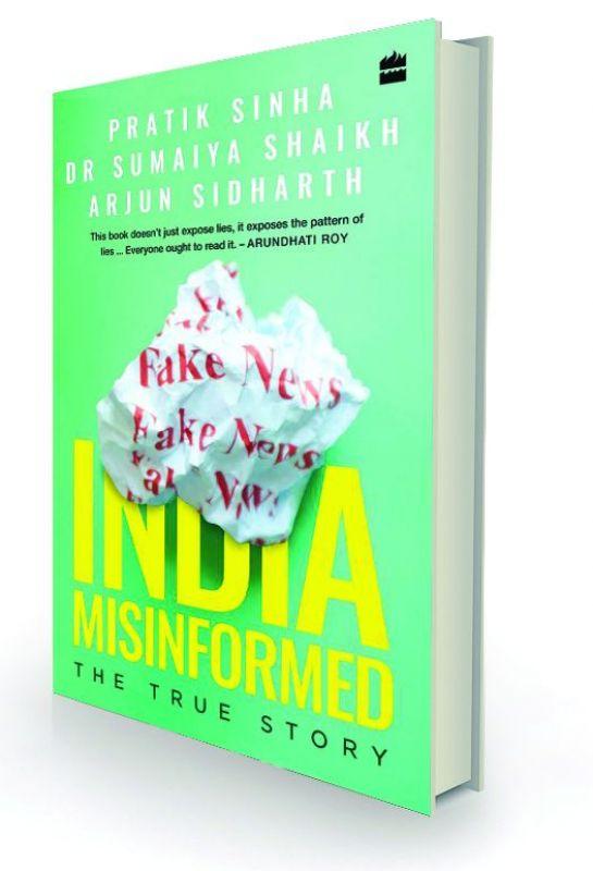 India Misinformed:  The True Story By Pratik Sinha, Dr Sumaiya Shaikh & Arjun Sidharth HarperCollins, Rs 399