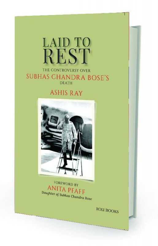 laid to rest:  the controversy over subhas chandra bose's death By Ashis Ray Roli Books,  pp.352, Rs 446.