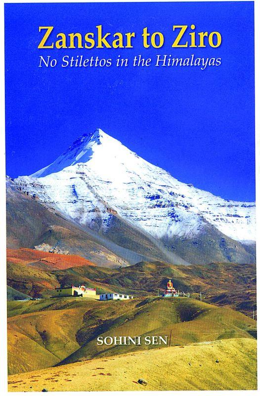 Zanskar to Ziro:  No Stilettos in the Himalayas by Sohini Sen Rs 995, pp 436 Niyogi Books