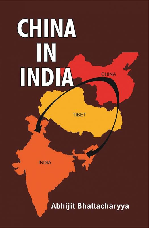 China In India By Abhijit Bhattacharyya Pragati Publications, pp 363; Rs 895