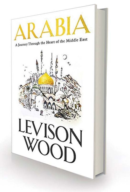 Arabia: A Journey Through The Heart of the Middle East by Levison Wood Hodder & Stoughton, 368 pp, Rs 561.22