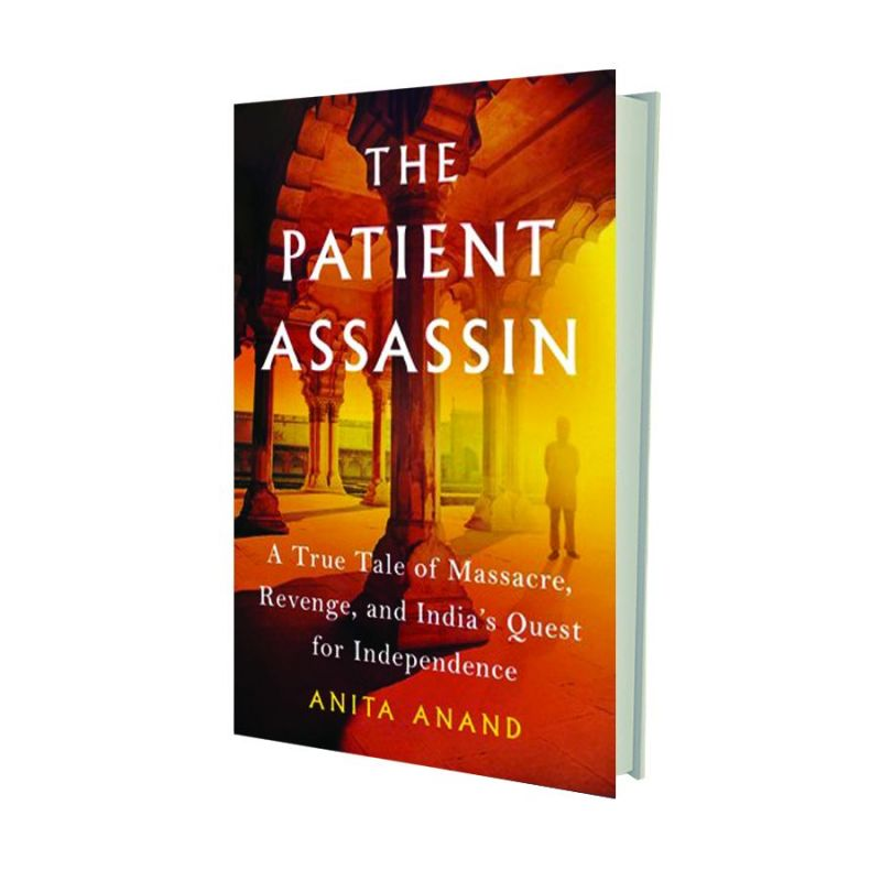 The Patient Assasin: A True Tale of Massacre, Revenge and the Raj  by Anita Anand