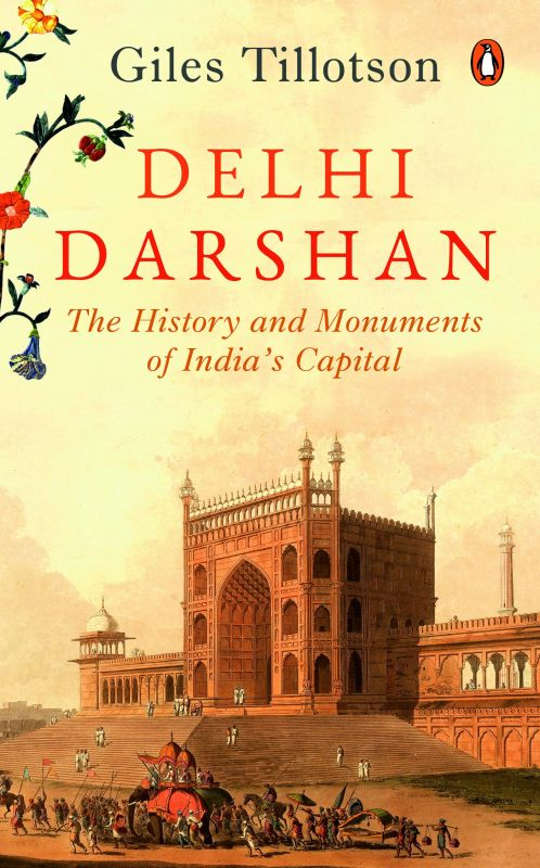 Delhi Darshan: The History and Monuments of India's Capital by Giles Tillotson penguin books Pp. 183, Rs 499.