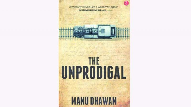The Unprodigal, by Manu Dhawan,  published by Rupa Publications India Pvt Ltd., New Delhi, 2019 (price Rs 295/-)