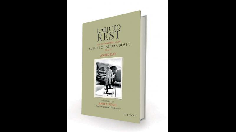 LAID TO REST: The Controversy over Subhas Chandra Bose's Death by Ashis Ray Roli Books.