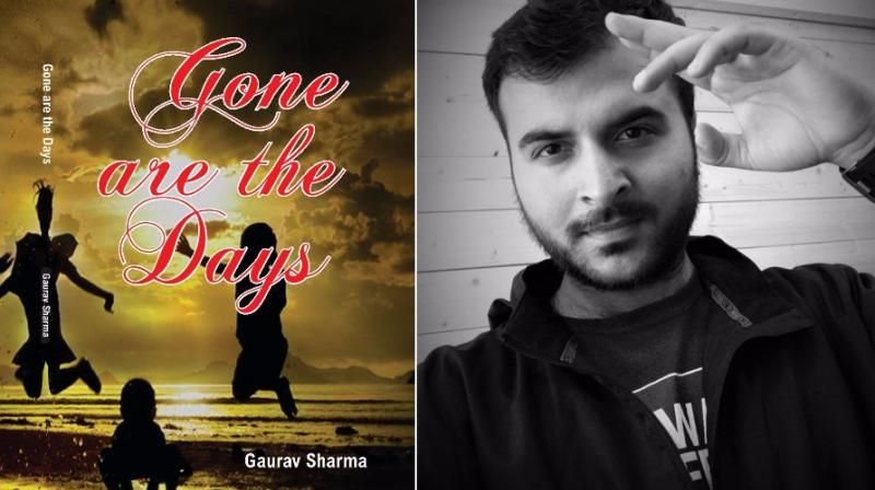 Gaurav Sharma's novel Gone are the Days traces his journey and indomitable spirit as he strives to make something of his life.