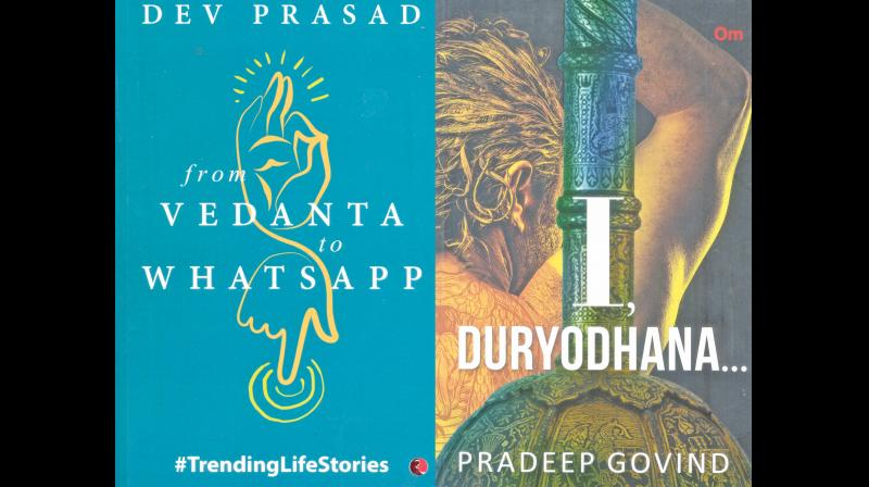 From Vedanta to Whatsapp - Trending Life Stories by Dev Prasad, Published by Rupa Publications India Pvt Ltd., New Delhi, 2019 (price Rs 295/-) , and 'I Duryodhana' by Pradeep Govind, Om Books International, Noida, U.P. India, 2019 (price Rs 295/-).
