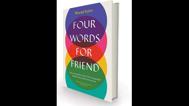 Four Words for Friend: Why Using More than One Language Matters More than Ever by Marek Kohn Yale, £20