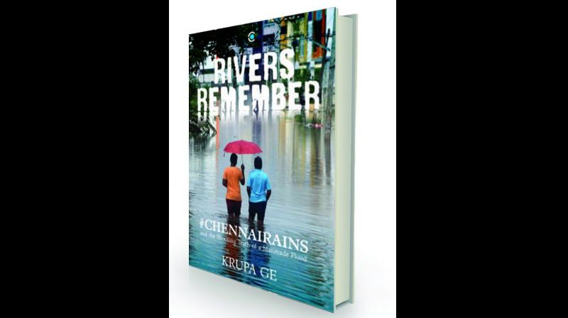 RIVERS REMEMBER - #CHENNAIRAINS and the Shocking Truth of a Manmade Flood By Krupa Ge Context Rs 499