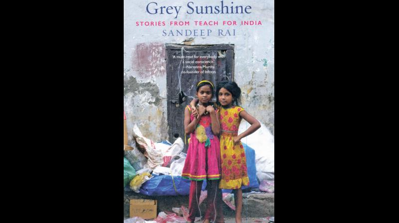 Grey Sunshine - Stories from Teach For India,  by Sandeep Rai,  published by Aleph Book Company, New Delhi, 2019 (price Rs 399)