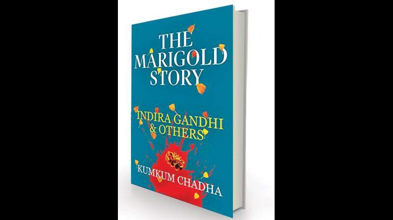 The Marigold Story: Indira Gandhi & Others By Kumkum Chadha Tranquebar, Rs 699