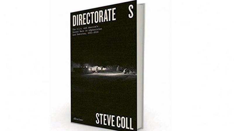 Directorate S: The CIA and America's Secret Wars in Afghanistan and Pakistan, 2001-2016 by Steve Coll, Allen Lane , Rs 799