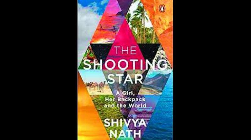 The Shooting Star  A Girl, her Backpack and the World; Shivya Nath;  Publisher: Penguin Random House India;  Price: Rs 299  Pp: 201