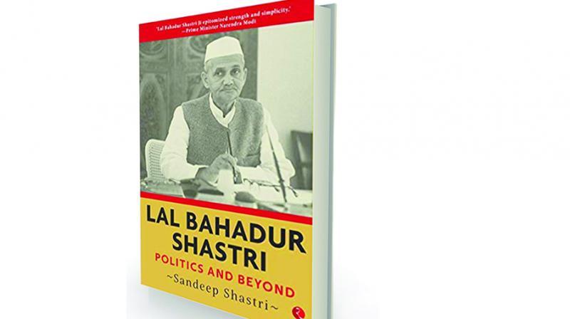 Lal Bahadur Shastri: Politics and Beyond by Sandeep Shastri Rupa, Rs 495.