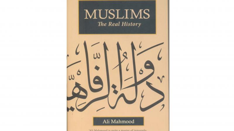 MUSLIMS: The Real History, by Ali Mahmood, Published by Rupa Publications India Pvt. Ltd., New Delhi, 2018. (price Rs 795)