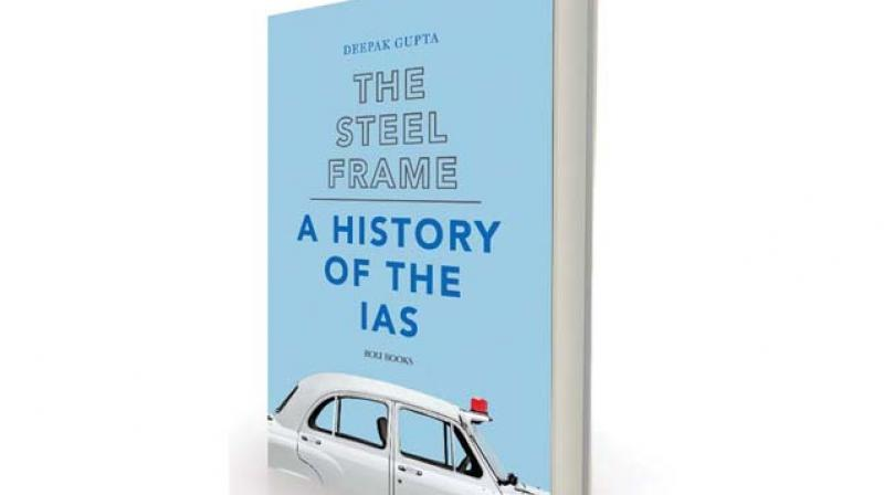 The Steel Frame:  A History of the IAS by Deepak Gupta Roli Books, Rs 556
