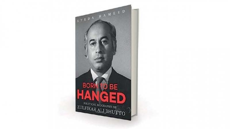 Born to be hanged Political Biography of Zulfikar Ali Bhutto by Syeda Hameed,  Rupa, Rs 500