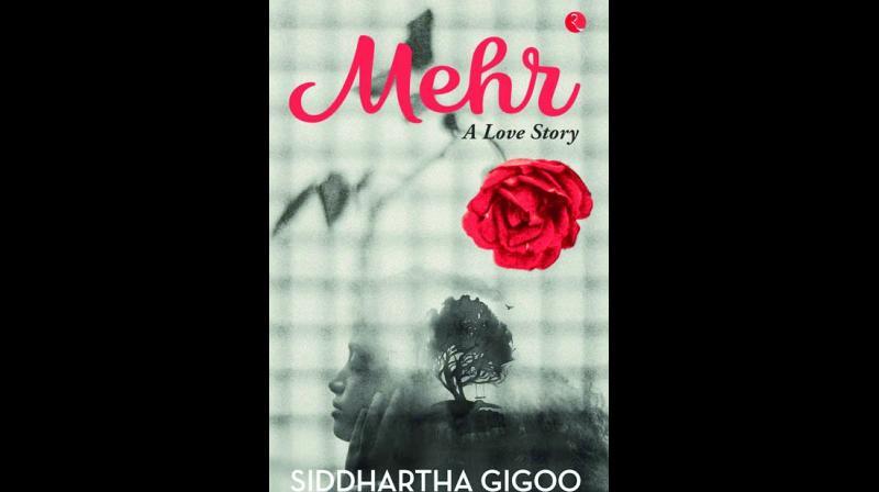Mehr: A Love Story; Siddhartha Gigoo, Rupa Publications, pp.213, Rs 295