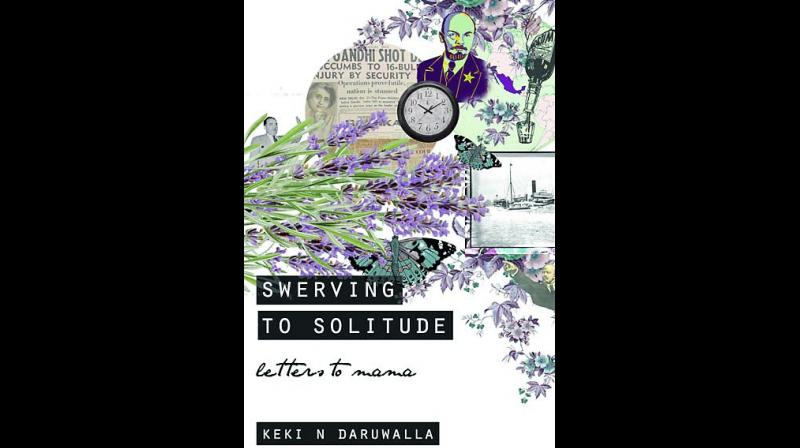 Swerving to Solitude: Letters to Mama; Keki Daruwalla, Simon & Schuster India, pp.240, Rs 499