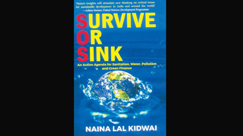 SURVIVE OR SINK - An Action Agenda for Sanitation, Water, Pollution and Green Finance by Naina Lal Kidwai  Rupa Publications India Pvt. Ltd., Rs 495.
