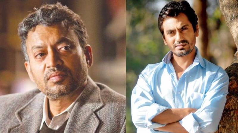 Irrfan Khan and Nawazuddin Siddiqui.