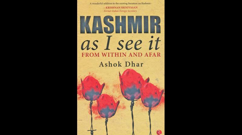 KASHMIR AS I SEE IT, FROM WITHIN AND AFAR  by Ashok Dhar, Published by Rupa Publications India Pvt. Ltd, New Delhi, 2019, (price `.595/-)