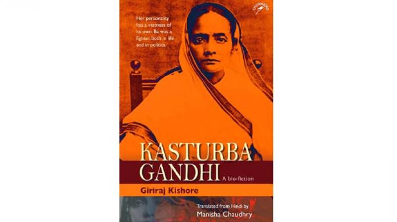 Kasturba Gandhi by Giriraj Kishore Translated by Manisha Chaudhry Pp 424. , Rs 795 Niyogi Books