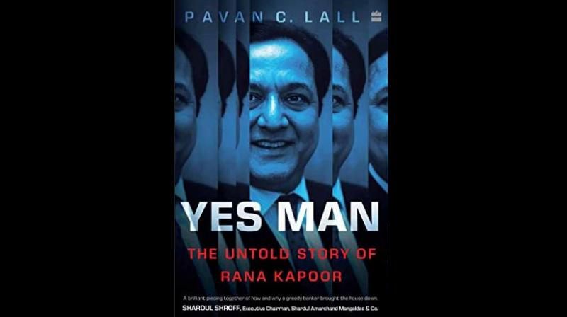 'Yes Man: The Untold Story of Rana Kapoor', is a thrilling account of the rise and fall of Rana Kapoor