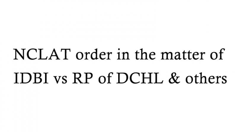 NCLAT order in the matter of IDBI vs RP of DCHL & others