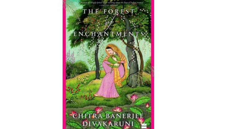The Forest of Enchantments by Chitra Banerjee Divakaruni Imprint: HarperCollins Pp. 358, Rs 599