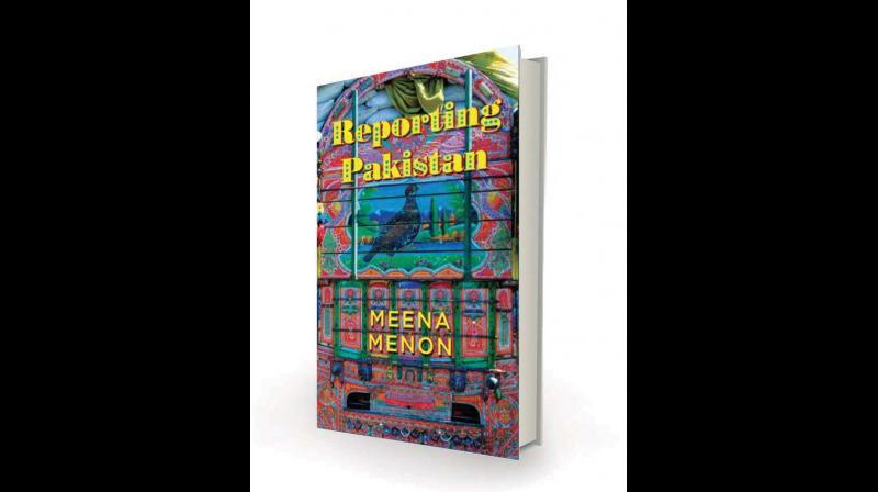Reporting Pakistan, by Meena Menon Penguin Random House India 384 pages; Rs 599