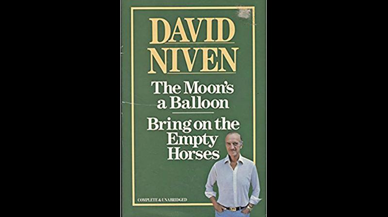 David Niven, that wonderful British actor of yesteryear, he of the clipped moustache and equally clipped English accent, released his best-selling autobiography, 'The Moon's a Balloon' in 1972.