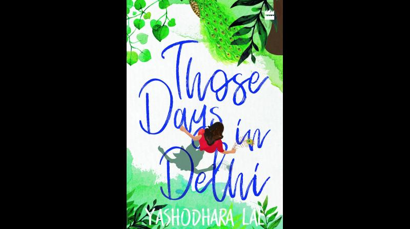 Those Days in Delhi by Yashodhara Lal, Publisher: HarperCollins Publishers,  Pp. 340, Rs 299