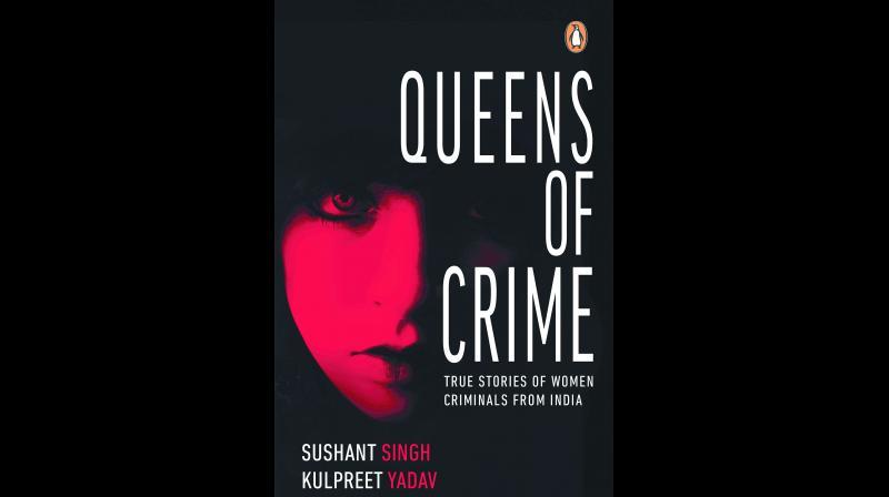 Queens of Crime by Kulpreet Yadav, Publication: Penguin, Pp.288, Rs 299
