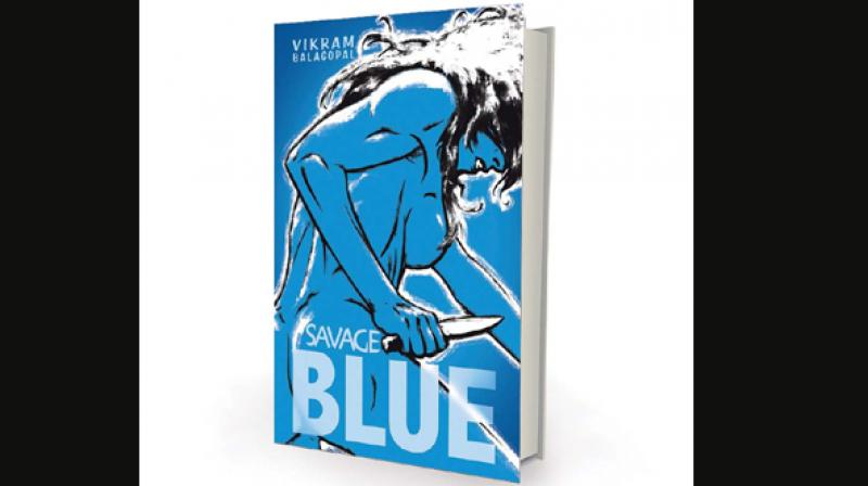Savage Blue by Vikram Balagopal Harper Collins India pp.405, Rs 399.