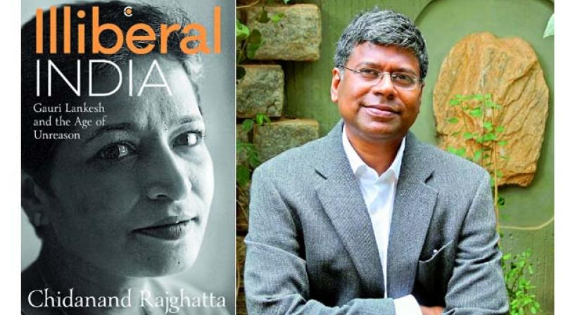 Illiberal India: Gauri Lankesh and the Age of Unreason Context  pp. 224, Rs 499, author and ex-husband Chidananda Rajghatta