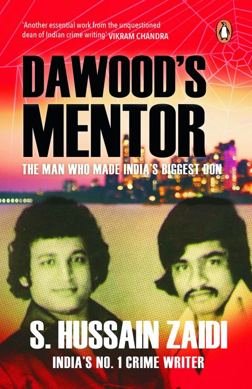 Dawood's Mentor  by S Hussain Zaidi Penguin  Pp. 300, Rs 399
