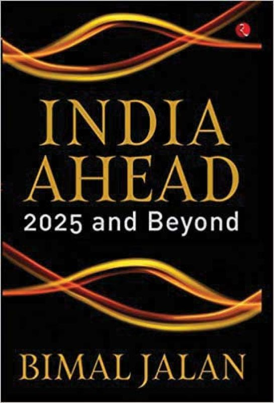 India Ahead: 2025 and Beyond by Bimal Jalan; Rupa, pp 161, Rs 495