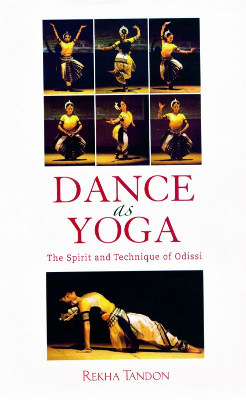 Dance as yoga by Rekha Tandon Rs 1495, pp 224 Niyogi Books