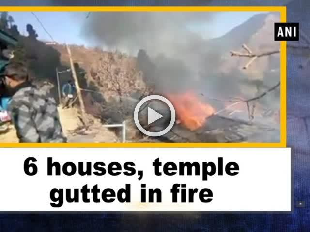 6 houses, temple gutted in fire