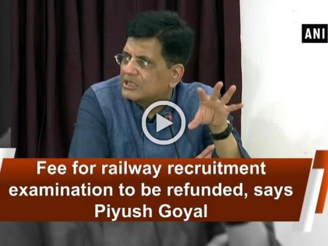 Fee for railway recruitment examination to be refunded, says Piyush Goyal