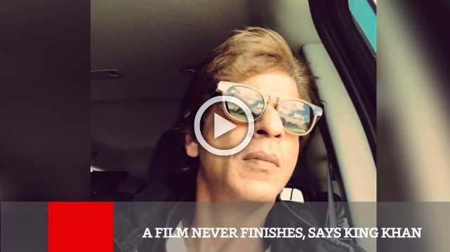 A Film Never Finishes, Says King Khan