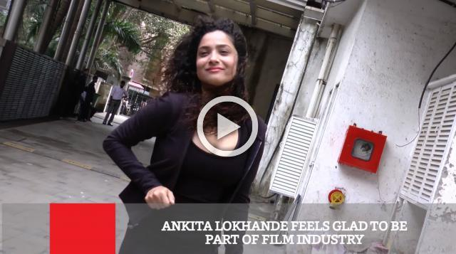 Ankita Lokhande Feels Glad To Be Part Of Film Industry