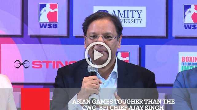 Asian Games Tougher Than The CWG  : BFI Chief Ajay Singh